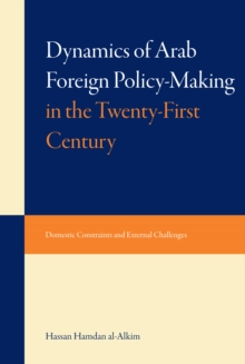 Dynamics of Arab Foreign Policy-making in the Twenty-first Century : Domestic Constraints and External Challenges, Hardback Book