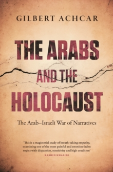 The Arabs and the Holocaust : The Arab-Israeli War of Narratives, Paperback / softback Book