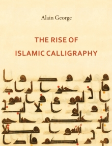 The Rise of Islamic Calligraphy, Hardback Book