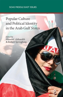 Popular Culture and Political Identity in the Arab Gulf States, Paperback / softback Book