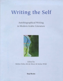 Writing the Self : Autobiographical Writing in Modern Arabic Literature, Hardback Book