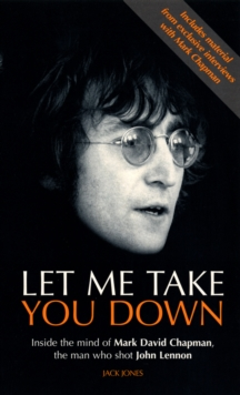 Let Me Take You Down : Inside the Mind of Mark David Chapman - Man Who Shot John Lennon, Paperback / softback Book