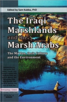 The Iraqi Marshlands and the Marsh Arabs : The Ma'dan, Their Culture and the Environment, Hardback Book