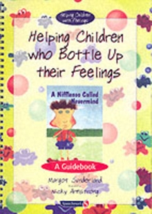 Helping Children Who Bottle Up Their Feelings : A Guidebook, Paperback Book