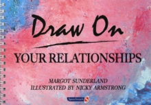 Draw on Your Relationships : Creative Ways to Explore, Understand and Work Through Important Relationship Issues, Paperback / softback Book