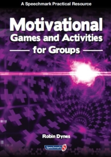 Motivational Games and Activities for Groups : Exercises to Energise, Enthuse and Inspire, Paperback / softback Book