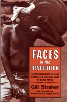 Faces in the Revolution : Psychological Effects of Violence on Township Youth in South Africa, Paperback Book