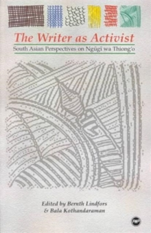 The Writer as Activist : South Asian Perspectives on Ngugi wa Thiong'o, Paperback / softback Book