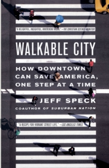Walkable City : How Downtown Can Save America, One Step at a Time, Paperback / softback Book