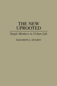 The New Uprooted : Single Mothers in Urban Life, Paperback / softback Book