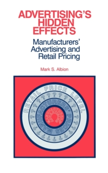 Advertising's Hidden Effects : Manufacturer's Advertising and Retail Pricing, Hardback Book