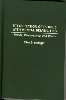 Sterilization of People with Mental Disabilities : Issues, Perspectives, and Cases, Hardback Book