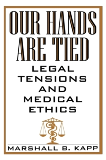 Our Hands are Tied : Legal Tensions and Medical Ethics, Hardback Book