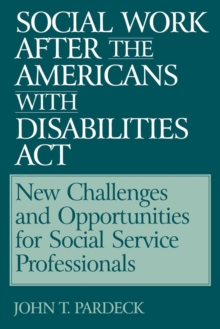 Social Work After the Americans With Disabilities Act : New Challenges and Opportunities for Social Service Professionals, Paperback / softback Book