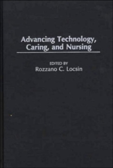 Advancing Technology, Caring, and Nursing, Hardback Book