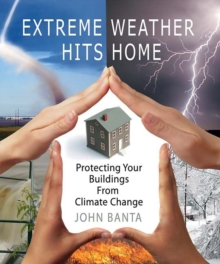 Extreme Weather Hits Home : Protecting Your Buildings from Climate Change, Paperback / softback Book