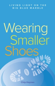 Wearing Smaller Shoes : Living Light on the Big Blue Marble, Paperback / softback Book