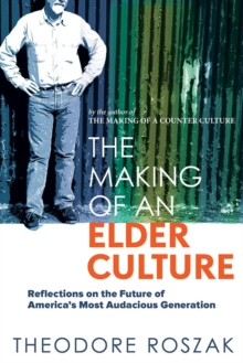 The Making of an Elder Culture : Reflections on the Future of America's Most Audacious Generation, Paperback / softback Book