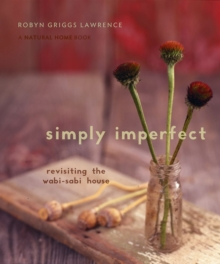 Simply Imperfect : Revisiting the Wabi-Sabi House, Paperback / softback Book