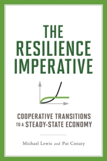 The Resilience Imperative : Cooperative Transitions to a Steady-state Economy, Paperback Book