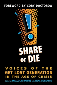 Share or Die : Voices of the Get Lost Generation in the Age of Crisis, Paperback Book