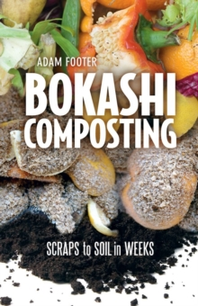 Bokashi Composting : Scraps to Soil in Weeks, Paperback / softback Book