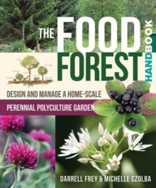 The Food Forest Handbook : Design and Manage a Home-Scale Perennial Polyculture Garden, Paperback / softback Book