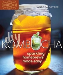 DIY Kombucha : Sparkling Homebrews Made Easy, Paperback Book