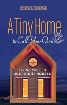 A Tiny Home to Call Your Own : Living Well in Just-Right Houses, Paperback / softback Book