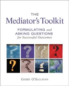 The Mediator's Toolkit : Formulating and Asking Questions for Successful Outcomes, Paperback / softback Book