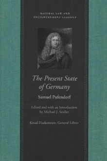 The Present State of Germany : Or, an Account of the Extent, Rise, Form, Wealth, Strength, Weakness and Interests of That Empire, Paperback / softback Book
