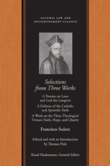 Selections from Three Works : A Treatise on Laws and God the Lawgiver/A Defence of the Catholic and Apostolic Faith/A Work on the Three Theological Virtues: Faith, Hope and Charity, Paperback Book