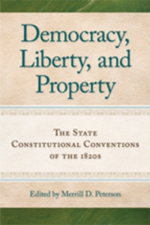 Democracy, Liberty & Property : The State Constitutional Conventions of the 1820s, Paperback / softback Book