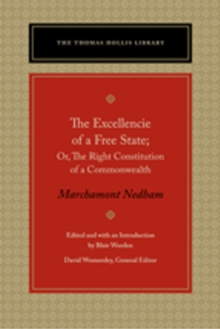 Excellencie of a Free State : Or, the Right Constitution of a  Commonwealth, Hardback Book