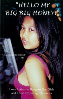 """Hello, My Big Big Honey!"": Letters to Bangkok Bar Girls and Their Revealing Interviews, Paperback Book"