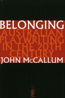 Belonging: Australian playwriting in the 20th century : Australian Playwriting in the 2th Century, Paperback / softback Book