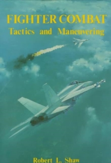 Fighter Combat : Tactics and Maneuvering, Hardback Book