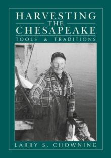Harvesting the Chesapeake : Tools and Traditions, Paperback / softback Book