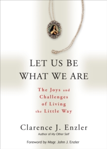 Let Us be What We are : The Joys and Challenges of Living the Little Way, Paperback / softback Book