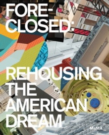 Foreclosed : Rehousing the American Dream, Paperback / softback Book