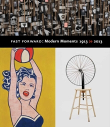 Fast Forward: Modern Moments  1913 >> 2013, Hardback Book
