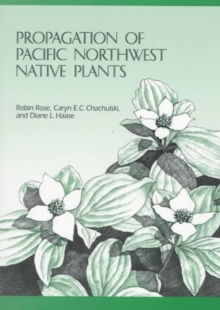 Propagation of Pacific Northwest Native Plants, Paperback Book