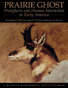Prairie Ghost : Pronghorn and Human Interaction in Early America, Paperback / softback Book