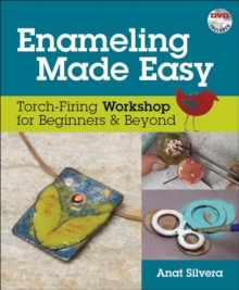 Enameling Made Easy : Torch-Firing Workshop for Beginners & Beyond, Spiral bound Book