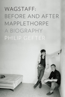 Wagstaff: Before and After Mapplethorpe : A Biography, Hardback Book