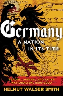 Germany: A Nation in Its Time : Before, During, and After Nationalism, 1500-2000, Hardback Book