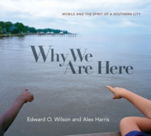 Why We Are Here : Mobile and the Spirit of a Southern City, Hardback Book