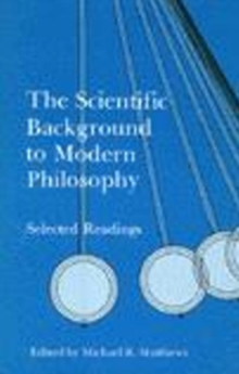 The Scientific Background to Modern Philosophy : Selected Readings, Paperback / softback Book
