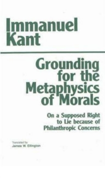 Grounding for the Metaphysics of Morals : with On a Supposed Right to Lie because of Philanthropic Concerns, Paperback Book