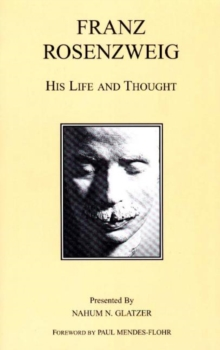 Franz Rosenzweig : His Life and Thought, Paperback / softback Book